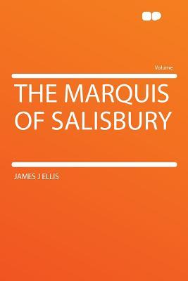 The Marquis of Salisbury - Ellis, James J