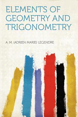 Elements of Geometry and Trigonometry - Legendre, A M