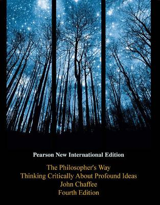 The Philosopher's Way: Thinking Critically About Profound Ideas - Chaffee, John