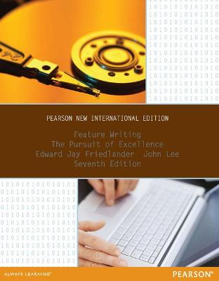 Feature Writing: The Pursuit of Excellence - Friedlander, Edward Jay, and Lee, John