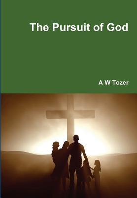 The Pursuit of God - Tozer, A W