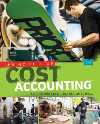 Principles of Cost Accounting - Vanderbeck, Edward J., and Mitchell, Maria R.