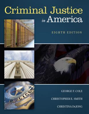 Criminal Justice in America - Cole, George F., and Smith, Christopher E., and DeJong, Christina