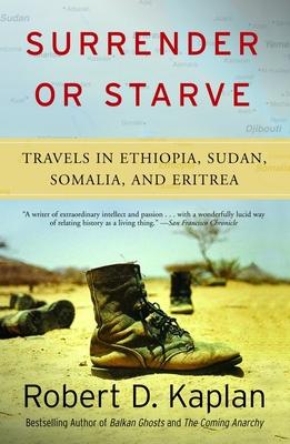 Surrender or Starve: Travels in Ethiopia, Sudan, Somalia, and Eritrea - Kaplan, Robert D
