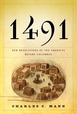 1491: New Revelations of the Americas Before Columbus - Mann, Charles C