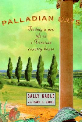 Palladian Days: Finding a New Life in a Venetian Country House - Gable, Sally, and Gable, Carl