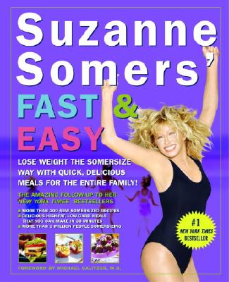 Suzanne Somers' Fast & Easy: Lose Weight the Somersize Way with Quick, Delicious Meals for the Entire Family! - Somers, Suzanne
