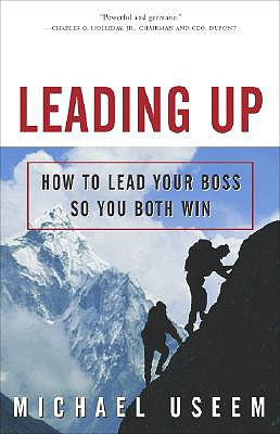 Leading Up: How to Lead Your Boss So You Both Win - Useem, Michael