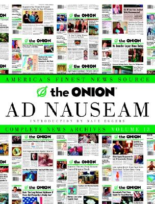 The Onion Ad Nauseam: Complete News Archives, Volume 13 - Siegel, Robert, and The Onion (Editor)