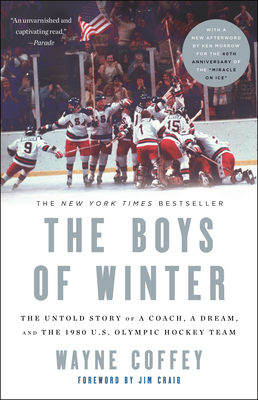 The Boys of Winter: The Untold Story of a Coach, a Dream, and the 1980 U.S. Olympic Hockey Team - Coffey, Wayne, and Craig, Jim (Foreword by)