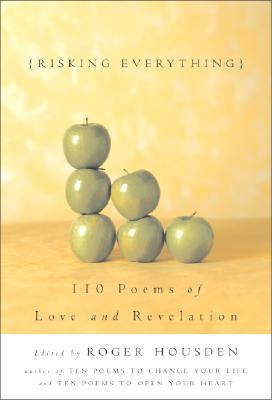 Risking Everything: 110 Poems of Love and Revelation - Housden, Roger (Editor)