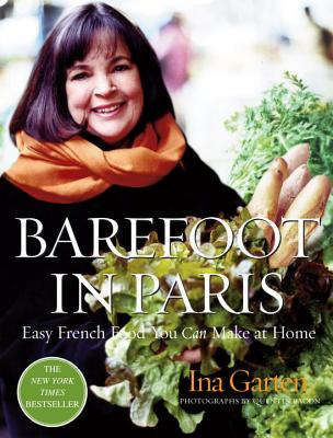 Barefoot in Paris: Easy French Food You Can Make at Home - Garten, Ina, and Bacon, Quentin (Photographer)