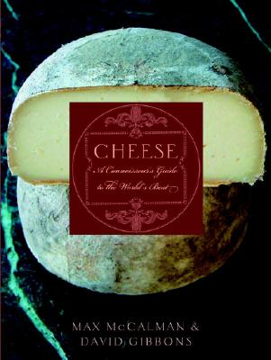 Cheese: A Connoisseur's Guide to the World's Best - McCalman, Max, and Gibbons, David