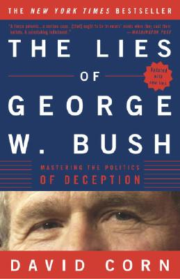The Lies of George W. Bush: Mastering the Politics of Deception - Corn, David