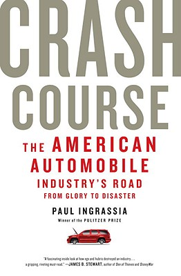 Crash Course: The American Automobile Industry's Road from Glory to Disaster - Ingrassia, Paul