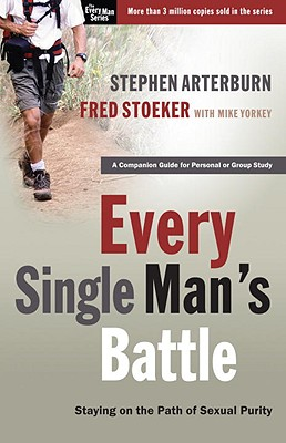 Every Single Man's Battle: Staying on the Path of Sexual Purity - Arterburn, Stephen, and Stoeker, Fred