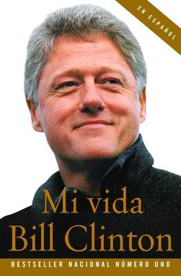 Mi Vida - Clinton, Bill, President, and Casanova, Claudia (Translated by)
