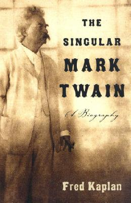 The Singular Mark Twain: A Biography - Kaplan, Fred, Mr.