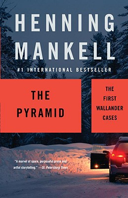 The Pyramid: The First Wallander Cases - Mankell, Henning, and Segerberg, Ebba (Translated by), and Thompson, Laurie (Translated by)