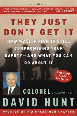 They Just Don't Get It: How Washington Is Still Compromising Your Safety--And What You Can Do about It - Hunt, David