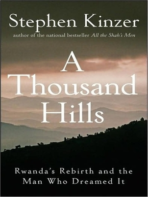 A Thousand Hills: Rwanda's Rebirth and the Man Who Dreamed It - Kinzer, Stephen, and Boehmer, J Paul (Read by)
