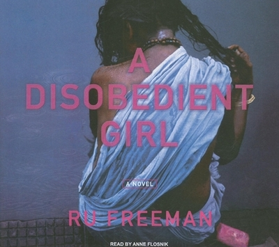 A Disobedient Girl - Freeman, Ru, and Flosnik (Read by)