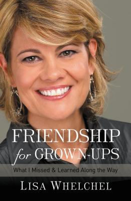 Friendship for Grown-Ups: What I Missed and Learned Along the Way - Whelchel, Lisa