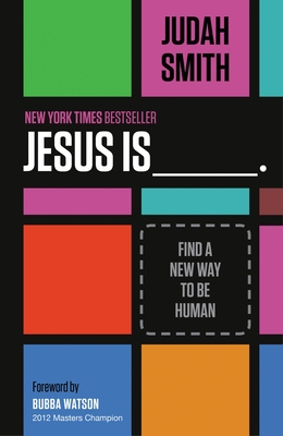 Jesus Is _______.: Find a New Way to Be Human - Smith, Judah, and Watson, Bubba (Foreword by)