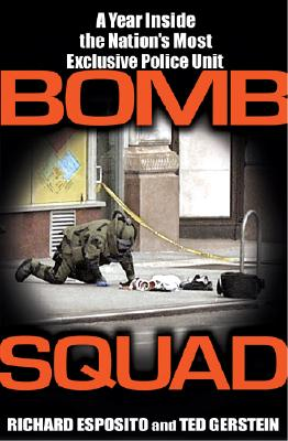 Bomb Squad: A Year Inside the Nation's Most Exclusive Police Unit - Esposito, Richard, and Gerstein, Ted