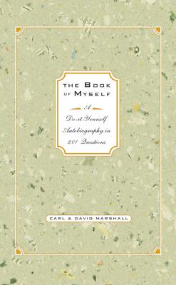 The Book of Myself: A Do-It-Yourself Autobiography in 201 Questions - Marshall, Carl, and Marshall, David, Professor