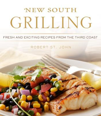 New South Grilling: Fresh and Exciting Recipes from the Third Coast - St John, Robert