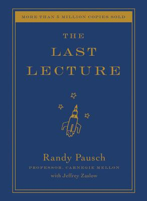 The Last Lecture - Pausch, Randy, and Zaslow, Jeffrey