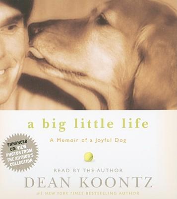 A Big Little Life: A Memoir of a Joyful Dog - Koontz, Dean R (Read by)