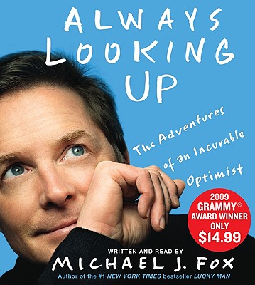 Always Looking Up: The Adventures of an Incurable Optimist - Fox, Michael J (Read by)