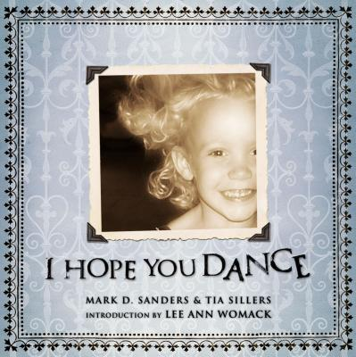 I Hope You Dance - Sanders, Mark D, and Sillers-Purcell, Tia, and Lucado, Max