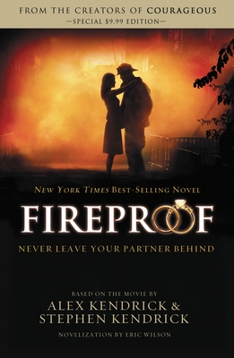 Fireproof - Kendrick, Alex (Screenwriter), and Kendrick, Stephen (Screenwriter), and Wilson, Eric (Contributions by)