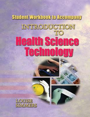 Student Workbook to Accompany Introduction to Health Science Technology - Simmers, Louise, and Simmons, Louise