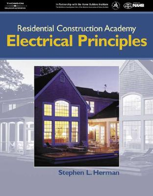 Residential Construction Academy: Electrical Principles - Herman, Stephen L