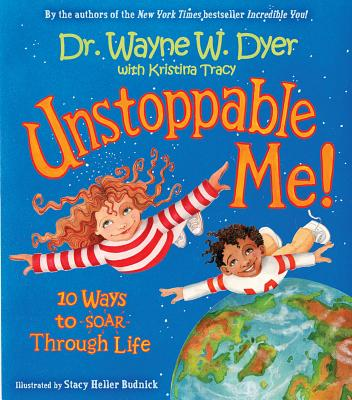 Unstoppable Me!: 10 Ways to Soar Through Life - Dyer, Wayne W, Dr., and Tracy, Kristina