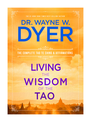 Living the Wisdom of the Tao: The Complete Tao Te Ching and Affirmations - Dyer, Wayne W, Dr.