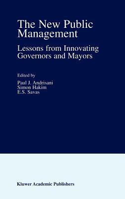 The New Public Management: Lessons from Innovating Governors and Mayors - Andrisani, Paul J (Editor), and Hakim, Simon (Editor), and Savas, E S (Editor)