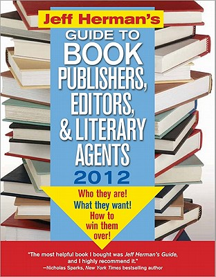Jeff Herman's Guide to Book Publishers, Editors, and Literary Agents: Who They Are! What They Want! How to Win Them Over! - Herman, Jeff