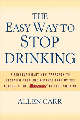 The Easy Way to Stop Drinking: A Revolutionary New Approach to Escaping from the Alcohol Trap - Carr, Allen