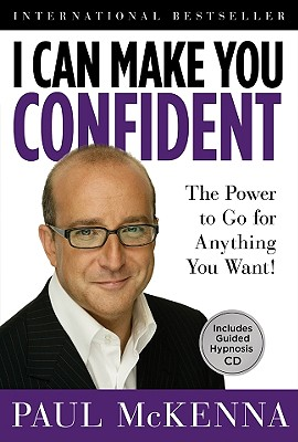 I Can Make You Confident: The Power to Go for Anything You Want! - McKenna, Paul
