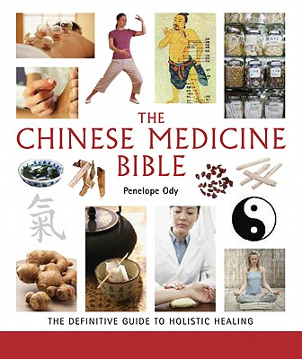Chinese Medicine Bible: The Definitive Guide to Holistic Healing - Ody, Penelope