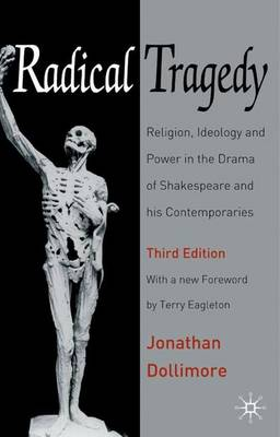 Radical Tragedy: Religion, Ideology and Power in the Drama of Shakespeare and His Contemporaries - Dollimore, Jonathan, and Eagleton, Terry (Foreword by)