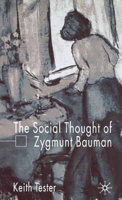 The Social Thought of Zygmunt Bauman - Tester, Keith, Professor