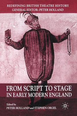 From Script to Stage in Early Modern England - Orgel, Stephen, Professor (Editor), and Holland, Peter D (Editor)