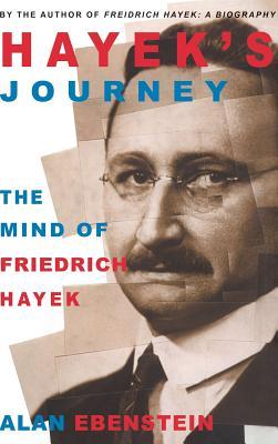 Hayek's Journey: The Mind of Friedrich Hayek - Ebenstein, Alan O