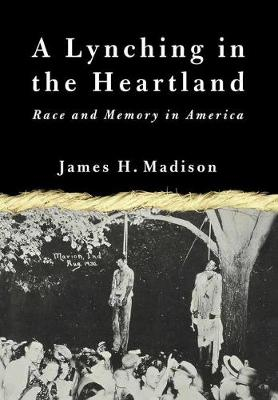 A Lynching in the Heartland: Race and Memory in America - Madison, James H